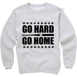 Go Hard or Go Home Sweatshirt